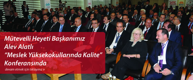"""Mütevelli Heyeti Başkanımız Alev Alatlı """"Meslek Yüksekokullarında Kalite"""" Konferansında"""