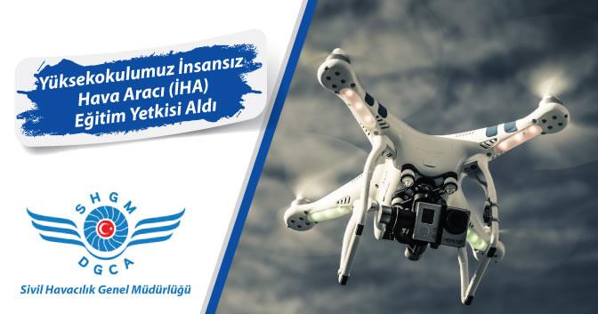 Yüksekokulumuz İnsansız Hava Aracı Sistemleri (İHA) Eğitim Yetkisi Aldı.